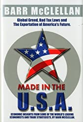 Made in the USA: Corporate Greed, Tax Laws and the Exportation of America's Future by Barr McClellan (2010-05-04)