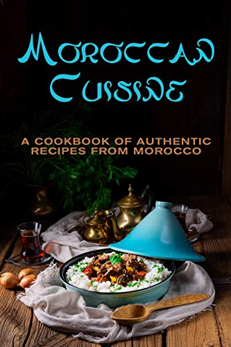 Moroccan Cuisine: A Cookbook of Authentic Recipes from Morocco (English Edition)