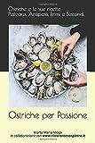 Ostriche per Passione: Ricettario:  Antipasti, Primi e Secondi. Raccolta di ricette per amanti di prelibati sapori.