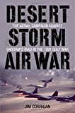 Desert Storm Air War: The Aerial Campaign against Saddam's Iraq in the 1991 Gulf War