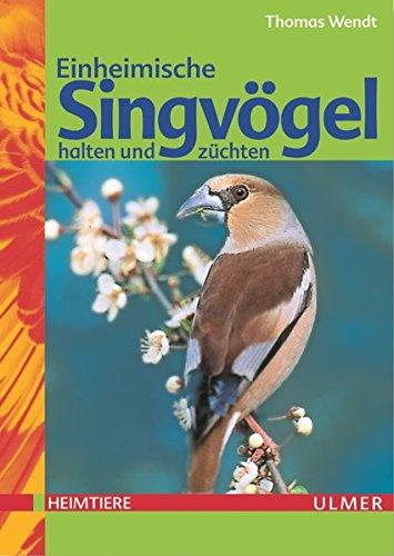 Einheimische Singvögel halten und züchten (Heimtiere)