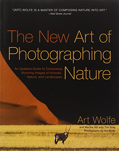 New Art of Photographing Nature, The por Art Wolfe, Martha Hill, Tim Grey
