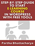 Step-By-Step Guide To Start E-Learning Website In WordPress With Free Tools (English Edition)