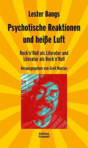 Psychotische Reaktionen und heiße Luft: Rock'n'Roll als Literatur und Literatur als Rock'n'Roll