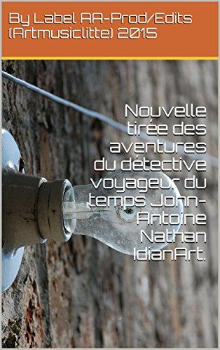 Nouvelle tirée des aventures du détective voyageur du temps John- Antoine Nathan IdianArt.