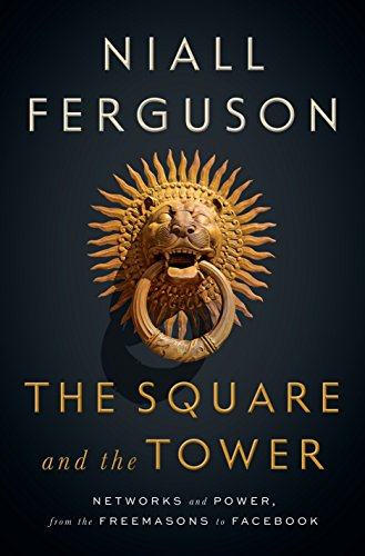 The Square and the Tower: Networks and Power, from the Freemasons to Facebook por Niall Ferguson