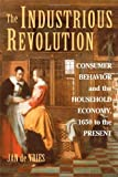 The Industrious Revolution: Consumer Behavior and the Household Economy, 1650 to the Present