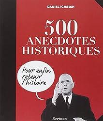 500 anecdotes historiques : Pour enfin retenir l'Histoire