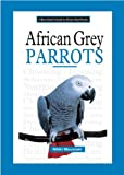African Grey Parrots (A New Owner's Guide)