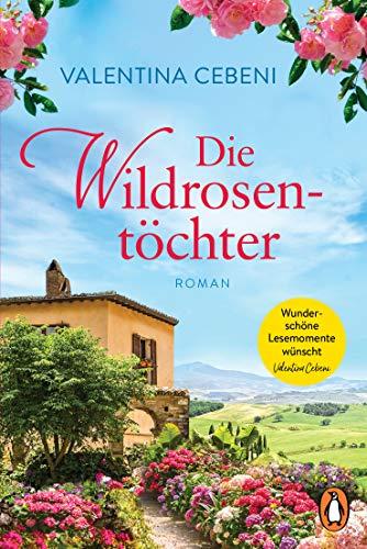 Die Wildrosentöchter: Roman