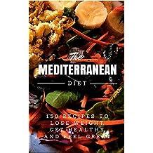 Mediterranean Diet: 150 Recipes to Lose Weight, Get Healthy and Feel Great (Mediterranean Diet, Mediterranean Diet For Beginners, Mediterranean Diet Cookbook, ... Diet Recipes) (English Edition)