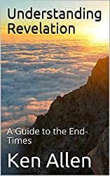 Understanding Revelation: A Guide to the End-Times