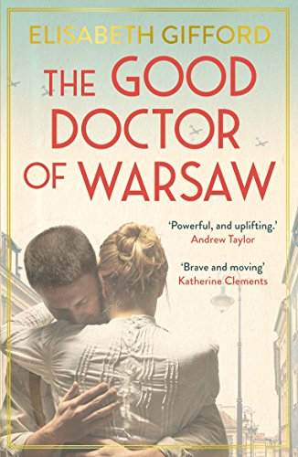 The Good Doctor of Warsaw: A novel of hope in the dark, for fans of The Tattooist of Auschwitz (English Edition) por Elisabeth Gifford