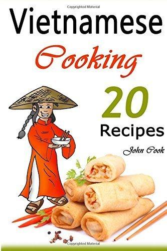Vietnamese Cooking: 20 Vietnamese Cookbook Spring Rolls and Other Vietnamese Recipes (Vietnamese Cuisine, Vietnamese Food, Vietnamese Cooking, Vietnamese Meals, Vietnamese Kitchen, Vietnamese Recipes) by John Cook (2015-07-27)