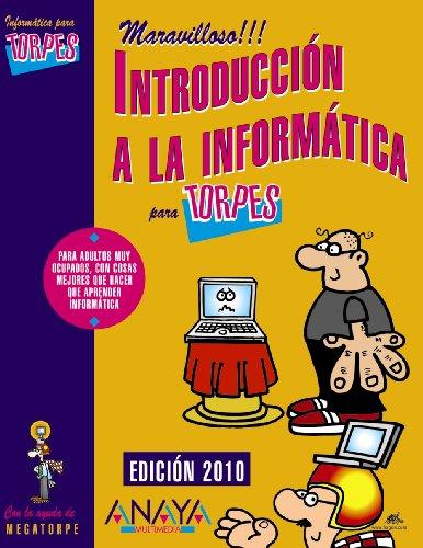 Introducción a la informática. Edición 2010 (Informática Para Torpes)