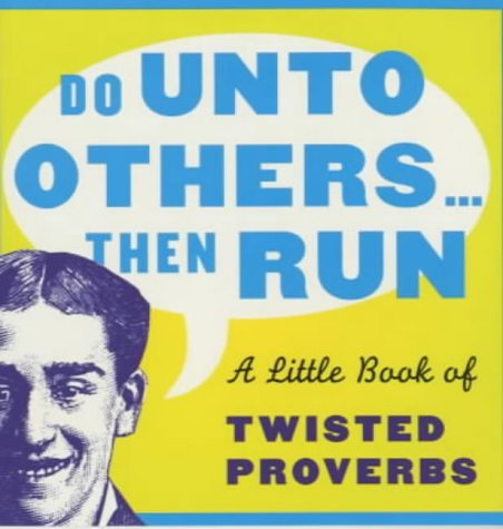 Do Unto Others...Then Run: A Little Book of Twisted Proverbs and Sayings (Prion humour) by Gerd de Ley (2001-07-27)