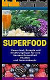 Superfood-Powerfood, Rezepte und Ernährungstipps für eine bessere Gesundheit, Vitalität und Immunabwehr