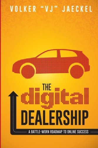 The Digital Dealership: A Battle-Worn Roadmap to Online Success by Volker VJ Jaeckel (2014-11-13)