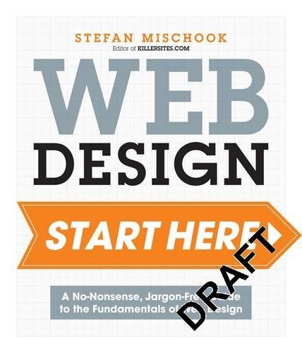 Web Design Start Here: A no-nonsense, jargon-free guide to the fundamentals of web design