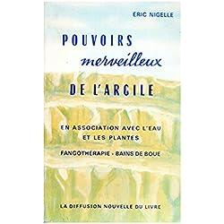 POUVOIRS MERVEILLEUX DE L'ARGILE.EN ASSOCIATION AVEC L'EAU ET LES PLANTES.FANGOTHERAPIE-BAINS DE BOUE.