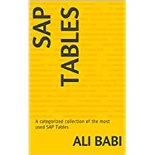 SAP Tables: A categorized collection of the most used SAP Tables (English Edition)