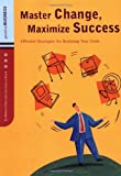 Master Change, Maximize Success: Effective Strategies for Realizing Your Goals (Positive Business)