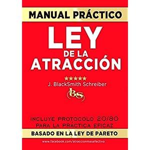 MANUAL PRÁCTICO de la LEY de la ATRACCIÓN (Desarrollo personal y autoayuda): Incluye protocolo 20/80 para la práctica eficaz BASADO EN LA LEY DE PA