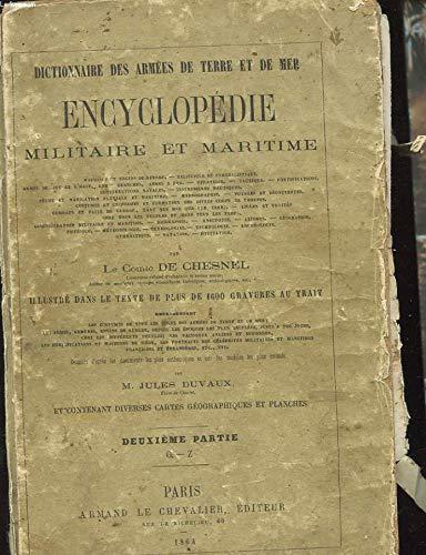 DICTIONNAIRE DES ARMEES DE TERRE ET DE MER. ENCYCLOPEDIE MILITAIRE ET MARITIME. ETYMOLOGIES. TECHNOLOGIE. ARCHEOLOGIE. MACHINES DE GUERRE DE L'ANTIQUITE ET DU MOYEN AGE. BALISTIQUE ET PYROBALISTIQUE... DEUXIEME PARTIE. G-Z par LE COMTE DE CHESNEL