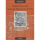 Das Frühwerk Johann Sebastian Bachs: Kolloquium veranstaltet vom Institut für Musikwissenschaft der Universität Rostock am 11.-13. September 1990