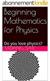 Beginning Mathematics for Physics: Do you love physics? (English Edition)