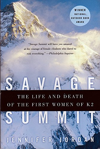 Savage Summit: The Life and Death of the First Women of K2: True Stories of the 5 Women Who Climbed K2