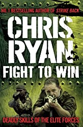 Fight to Win: Deadly Skills of the Elite Forces by Chris Ryan (2010-08-19)