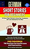 German Short Stories For Beginners 10 Clever Short Stories to Grow Your Vocabulary and LearnGerman the Fun Way: Exercises Parallel Text and Pronunciation Tips (German Edition)