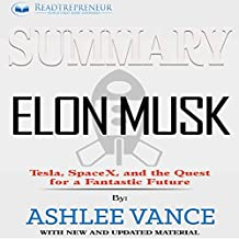 Summary: Elon Musk: Tesla, SpaceX, and the Quest for a Fantastic Future