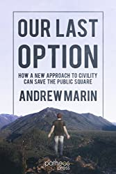 Our Last Option: How a New Approach to Civility Can Save the Public Square