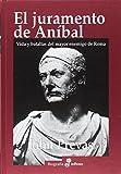 El juramento de Aníbal: Vida y batallas del mayor enemigo de Roma (Biografía)