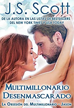 Multimillonario Desenmascarado ~ Jason: La Obsesión del Multimillonario (Spanish Edition) by [Scott, J. S.]