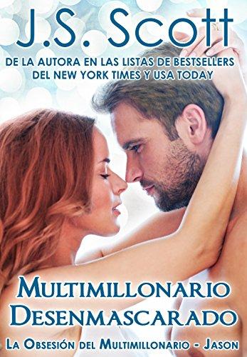 Multimillonario Desenmascarado ~ Jason: La Obsesión del Multimillonario