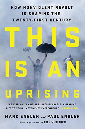 This Is an Uprising: How Nonviolent Revolt Is Shaping the Twenty-First Century (English Edition) por Mark Engler