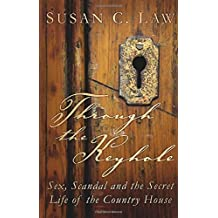 Through the Keyhole: Sex, Scandal and the Secret Life of the Country House Hardcover July 1, 2015