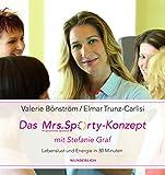 Das Mrs - Sporty-Konzept mit Stefanie Graf: Lebenslust und Energie in 30 Minuten - Valerie Bönström, Elmar Trunz-Carlisi