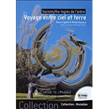 Voyage entre ciel et terre - Sociomytho-logies de l'arbre