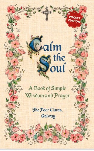 Calm the Soul: A Book of Simple Wisdom and Prayer by The Poor Clares (6-Mar-2014) Paperback