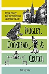 Frogley, Cockhead and Crutch: A Celebration of Humorous Names from Oxfordshire's History by Paul Sullivan (2015-06-01) Paperback