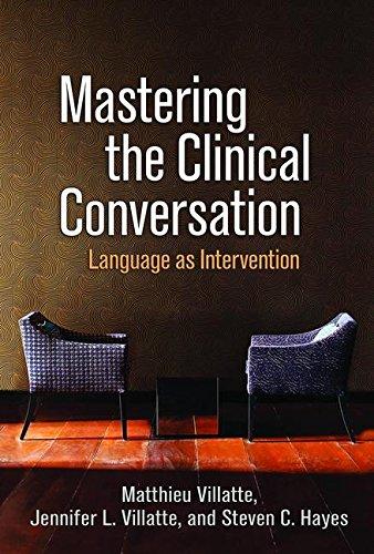 Mastering the Clinical Conversation: Language as Intervention por Matthieu Villatte