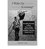 I Wake up Screening!: Everything You Need to Know about Making Independent Films Incl...