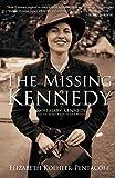 The Missing Kennedy: Rosemary Kennedy and the Secret Bonds of Four Women by Elizabeth Koehler-Pentacoff (2016-10-06)