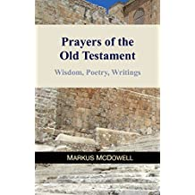 The Prayers of the Old Testament: Wisdom, Poetry, and Writings (English Edition)