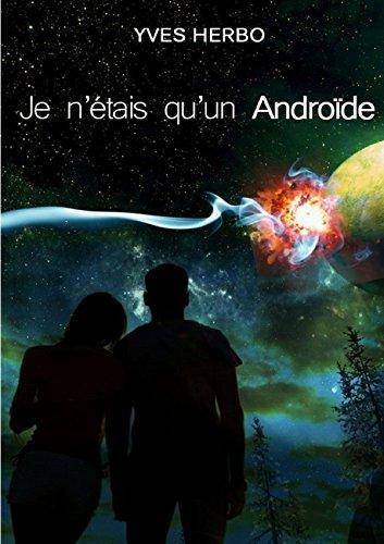 Je n'étais qu'un androïde par Yves Herbo