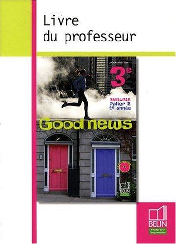 Anglais 3e Good news : Livre du professeur